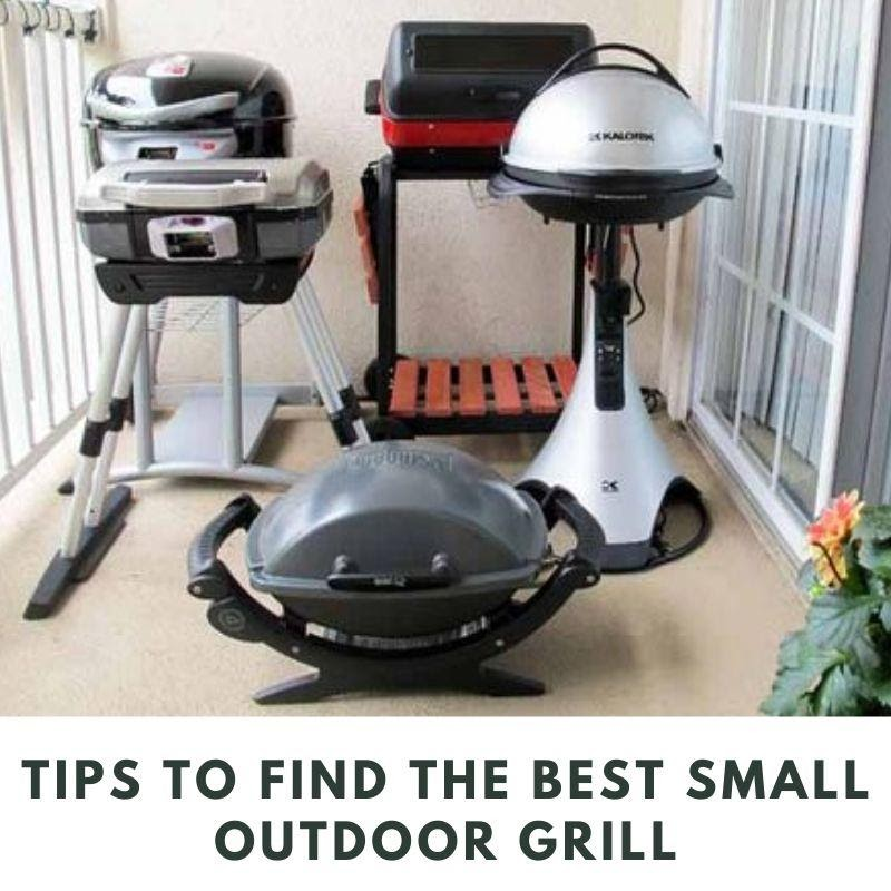 Tips to Find the Best Small Outdoor Grill Food you should try